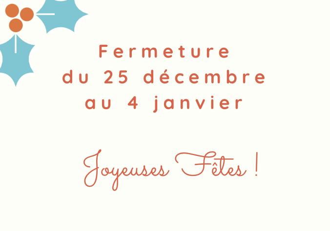 Fermeture du 25 décembre au 4 janvier. Joyeuse fêtes !